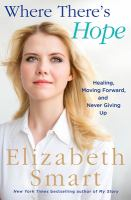 Where There's Hope : Healing, Moving Forward, And Never Giving Up by Smart, Elizabeth © 2018 (Added: 4/18/18)