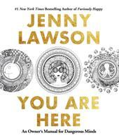 You Are Here : An Owner's Manual For Dangerous Minds by Lawson, Jenny © 2017 (Added: 3/15/17)