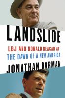 Landslide : Lbj And Ronald Reagan At The Dawn Of A New America by Darman, Jonathan., author © 2014 (Added: 2/18/15)