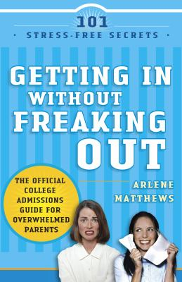 Details about Getting in without freaking out : the official college admissions guide for overwhelmed parents