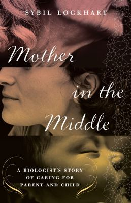 Details about Mother in the middle : a biologist's story of caring for parent and child