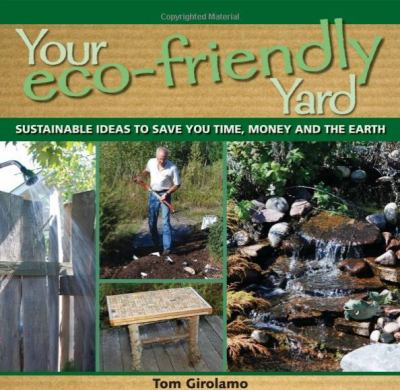 Details about Your Eco-Friendly Yard: Sustainable Ideas to Save You Time, Money and the Earth