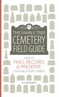 The Family Tree Cemetery Field Guide : How To Find, Record, & Preserve Your Ancestors' Graves by Neighbors, Joy © 2017 (Added: 4/12/18)