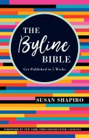 The Byline Bible : Get Published In 5 Weeks by Shapiro, Susan © 2018 (Added: 10/16/18)