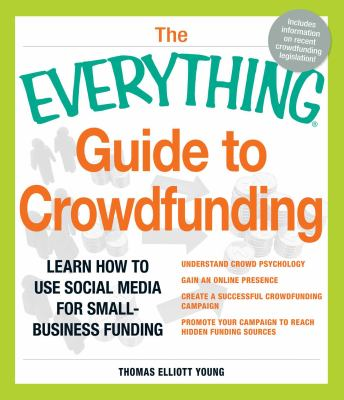 Details about The everything guide to crowdfunding : learn how to use social media for small-business funding : understand crowd psychology : gain an online presence : create a successful crowdfunding campaign : promote your campaign to reach hidden funding sources