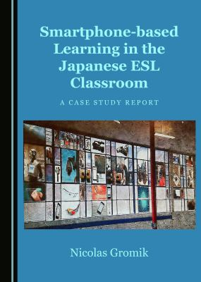 SMARTPHONE-BASED LEARNING IN THE JAPANESE ESL CLASSROOM