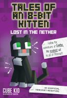 Tales+of+an+8-bit+kitten++lost+in+the+nether by Cube Kid © 2018 (Added: 9/17/18)