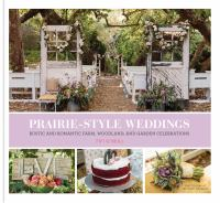 Prairie-style Weddings : Rustic And Romantic Farm, Woodland, And Garden Celebrations by O'Neill, Fifi © 2014 (Added: 3/25/15)