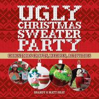 Ugly Christmas Sweater Party : Christmas Crafts, Recipes, Activities by Shay, Brandy © 2016 (Added: 10/11/16)