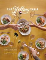 The Yellow Table : A Celebration Of Everyday Gatherings : 110 Simple & Seasonal Recipes by Carl, Anna Watson © 2015 (Added: 4/19/16)