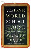 The One World Schoolhouse : Education Reimagined by Khan, Salman © 2013 (Added: 4/20/16)