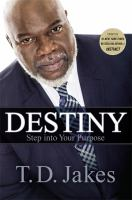 Destiny : Step Into Your Purpose by Jakes, T. D. © 2016 (Added: 9/14/17)