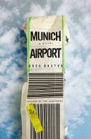 Munich Airport : A Novel by Baxter, Greg © 2015 (Added: 4/7/15)