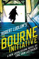 Robert Ludlum's The Bourne Initiative : A New Jason Bourne Novel by Lustbader, Eric © 2017 (Added: 6/13/17)