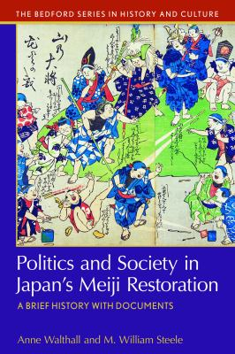 Politics and society in Japan's Meiji Restoration : a brief history with documents