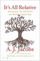 It's All Relative : Adventures Up And Down The World's Family Tree by Jacobs, A. J. © 2017 (Added: 11/13/17)