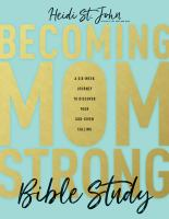 Becoming Momstrong Bible Study : A Six-week Journey To Discover Your God-given Calling by St. John, Heidi © 2017 (Added: 2/7/18)