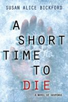 A Short Time To Die by Bickford, Susan © 2017 (Added: 6/12/17)