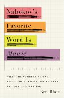 Nabokov's Favorite Word Is Mauve : What The Numbers Reveal About The Classics, Bestsellers, And Our Own Writing by Blatt, Ben © 2017 (Added: 3/14/17)