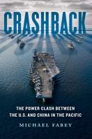 Crashback : The Power Clash Between The U.s. And China In The Pacific by Fabey, Michael © 2017 (Added: 11/8/17)