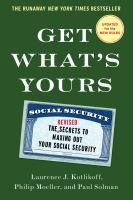 Get What's Yours : The Secrets To Maxing Out Your Social Security by Kotlikoff, Laurence J. © 2016 (Added: 5/16/16)