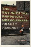 The Boy With The Perpetual Nervousness : A Memoir by Caveney, Graham © 2018 (Added: 10/10/18)