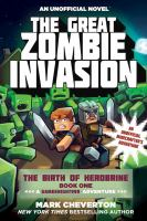 The+great+zombie+invasion++an+unofficial+minecrafters+adventure by Cheverton, Mark © 2016 (Added: 2/2/17)