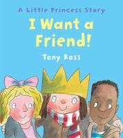 I+want+a+friend++a+little+princess+story by Ross, Tony © 2017 (Added: 3/13/17)