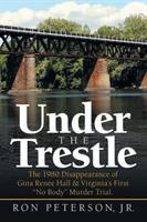 Under The Trestle : The 1980 Disappearance Of Gina Renee Hall & Virginia's First