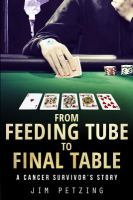 From Feeding Tube To Final Table : A Cancer Survivor's Story by Petzing, Jim © 2017 (Added: 9/13/17)