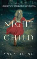 The Night Child : A Novel by Quinn, Anna © 2018 (Added: 2/12/18)