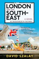 London And The South-east : A Novel by Szalay, David © 2017 (Added: 2/5/18)