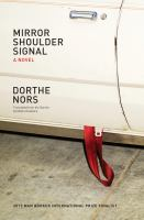 Mirror, Shoulder, Signal : A Novel by Nors, Dorthe © 2018 (Added: 6/7/18)