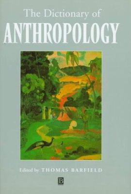 The Dictionary of Anthropology, Thomas Barfield (Editor), 1998
