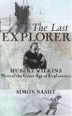 Details about The last explorer : Hubert Wilkins, hero of the great age of polar exploration