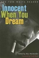 cover of Innocent When You Dream: The Tom Waits Reader