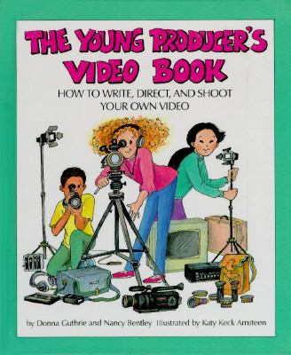 cover photo: The young producer's video book : how to write, direct, and shoot your own video
