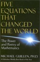 Five Equations That Changed The World : The Power And Poetry Of Mathematics by Guillen, Michael © 1995 (Added: 6/15/16)