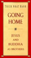 Going Home : Buddha And Jesus As Brothers by Nhãat Hanh, Thâich © 1999 (Added: 4/11/18)