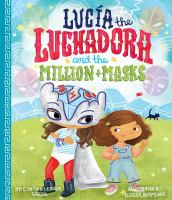 Lucia+the+luchadora+and+the+million++masks by Garza, Cynthia Leonor © 2018 (Added: 2/14/19)