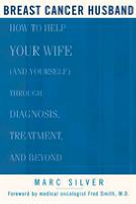 Details about Breast cancer husband : how to help your wife (and yourself) through diagnosis, treatment, and beyond