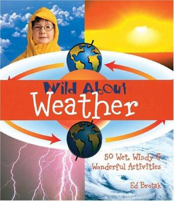 Details about Wild About Weather: 50 Wet, Windy & Wonderful Activities