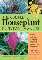 The Complete Houseplant Survival Manual : Essential Know-how For Keeping (not Killing) More Than 160 Indoor Plants by Pleasant, Barbara © 2005 (Added: 10/14/16)