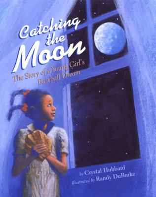 Catching the Moon by Crystal Hubbard; Randy Duburke (Illus)