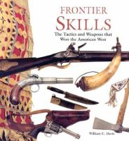 Frontier Skills : The Tactics And Weapons That Won The American West by Davis, William C. © 2003 (Added: 7/13/17)