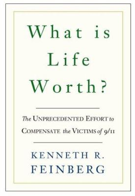 cover photo: What is Life Worth?: The Unprecedented Effort to Compensate the Victims of 9/11