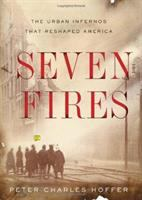 cover of Seven Fires: The Urban Infernos that Reshaped America