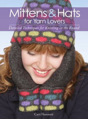 Details about Mittens & hats for yarn lovers : detailed techniques for knitting in the round