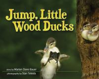Jump+little+wood+ducks by Bauer, Marion Dane © 2017 (Added: 4/12/17)