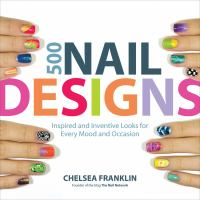 500 Nail Designs : Inspired And Inventive Looks For Every Mood And Occasion by Franklin, Chelsea © 2014 (Added: 1/14/15)